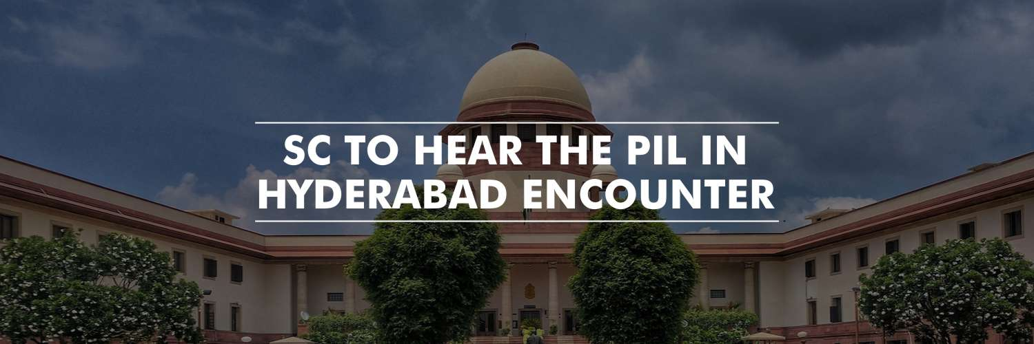The PIL Seeking Probe in the Encounter of the Four Accused in Hyderabad to be Heard by the Supreme Court on Wednesday