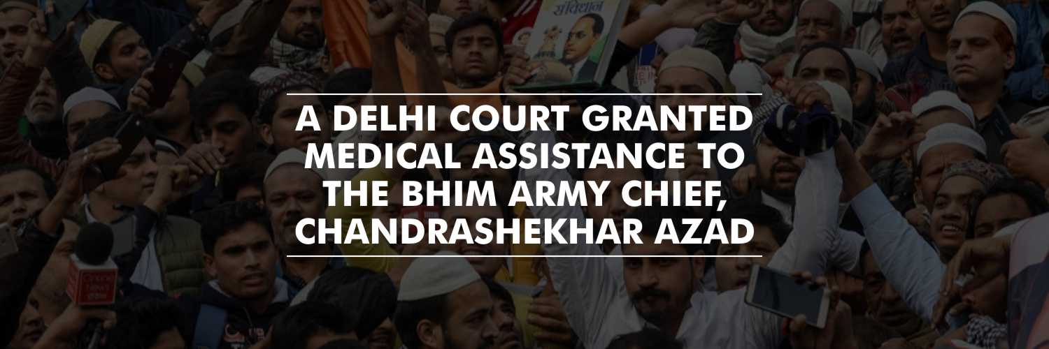 Bhim Army Chief, Chandrashekhar granted medical assistance by a Delhi Court