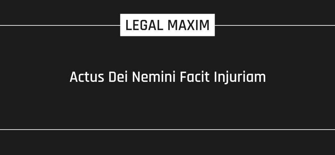 Actus Dei Nemini Facit Injuriam