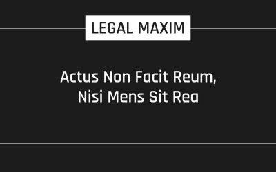 Actus Non Facit Reum, Nisi Mens Sit Rea