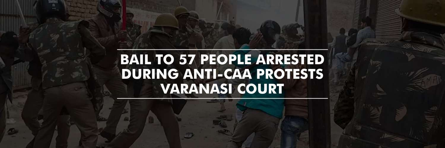Varanasi Court Grants Bail to 57 People Arrested During Anti-CAA Protests