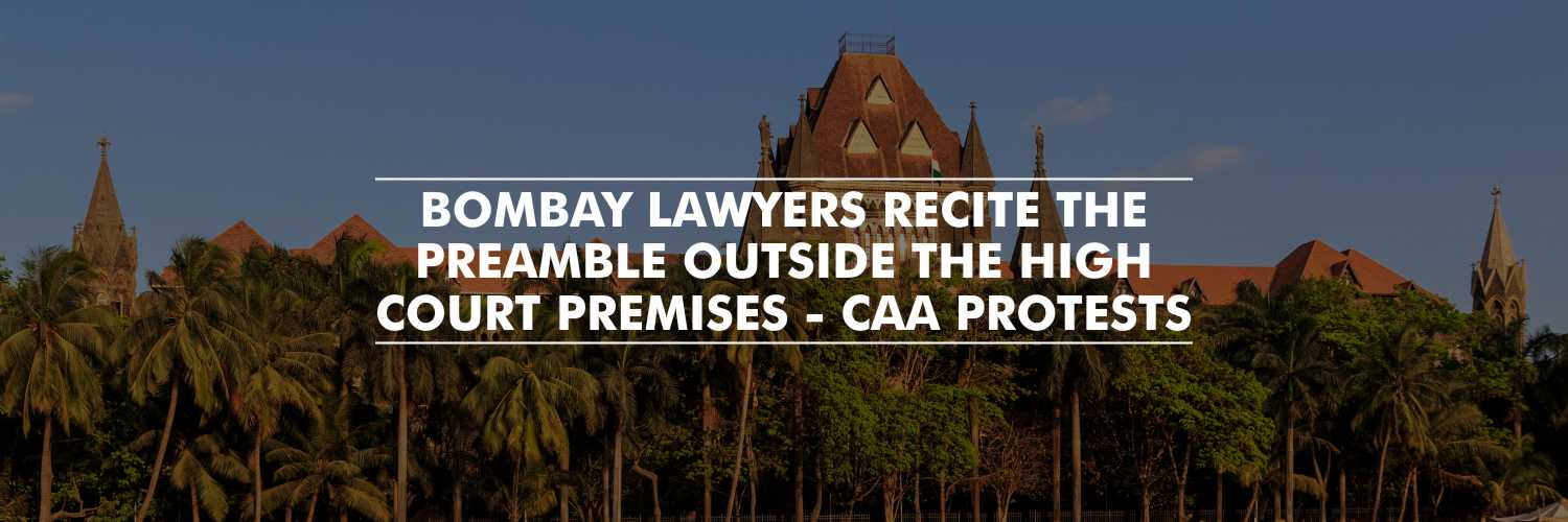 Bombay Lawyers recite the preamble of Constitution outside the High Court premises – Anti-CAA protests