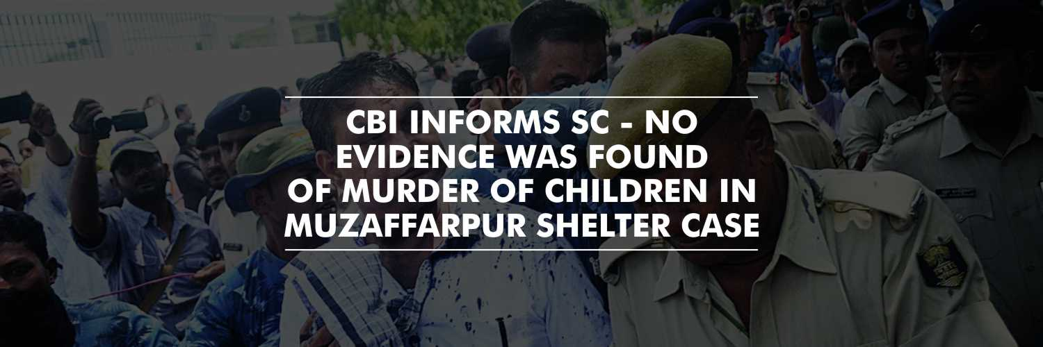 Muzaffarpur shelter home case – CBI informs SC that No evidence was found of murder of children