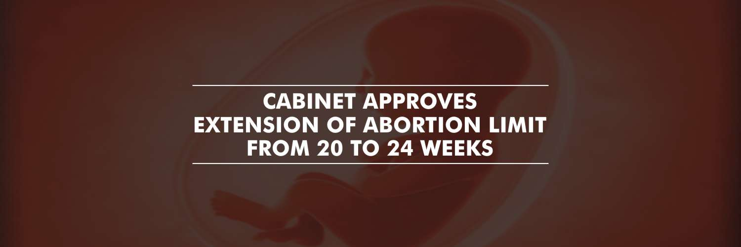 Cabinet approves extension of Abortion limit from 20 to 24 weeks