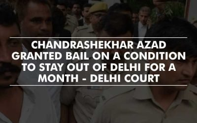 Chandrashekhar Azad granted bail on a condition to stay out of Delhi for a month