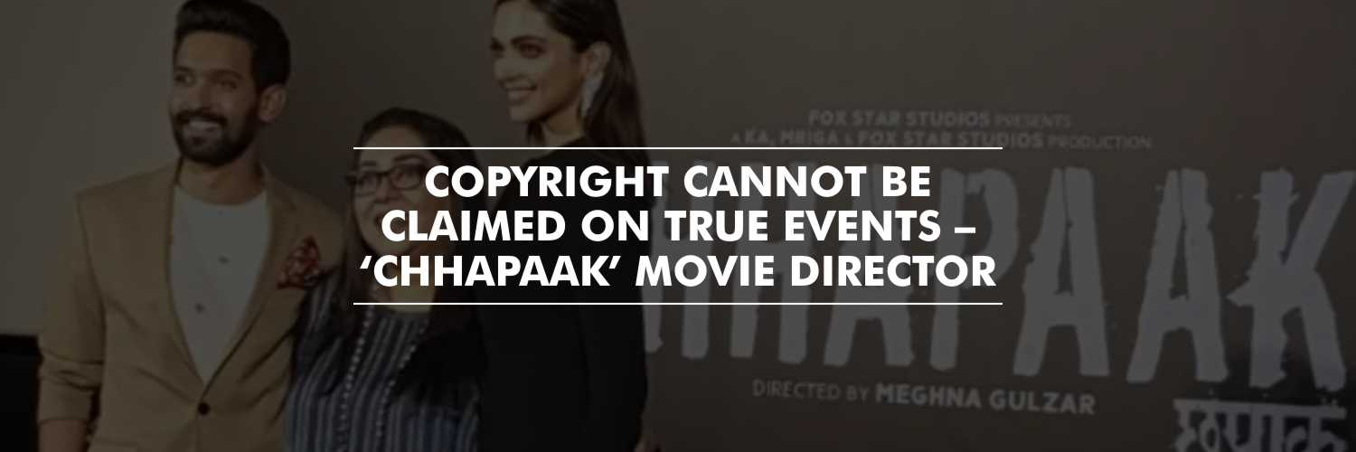 Copyright cannot be claimed on True Events – Meghna Gulzar, director of 'Chhapaak' movie