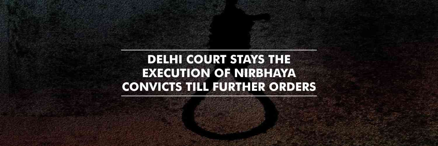 Delhi court stays the execution of Nirbhaya convicts till further orders