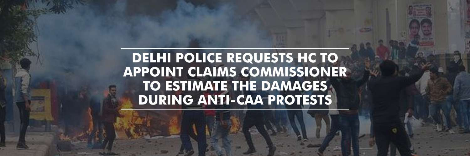 Request to appoint claims commissioner to estimate the damages during anti-CAA protests – Delhi Police