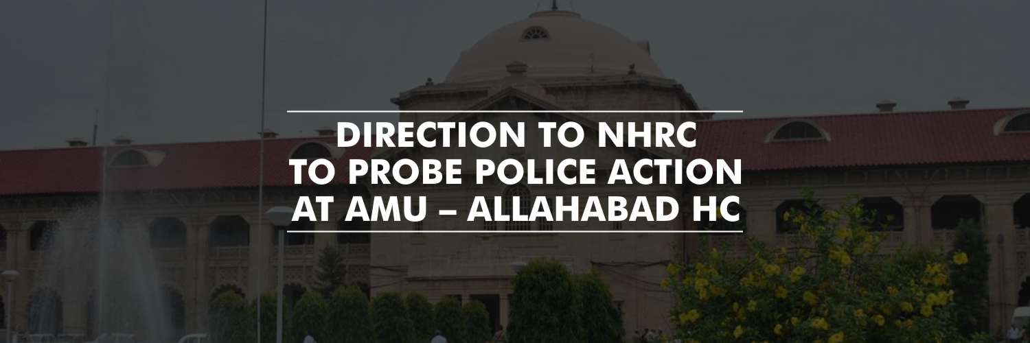 Direction to NHRC to probe police action at Aligarh Muslim University – Allahabad HC