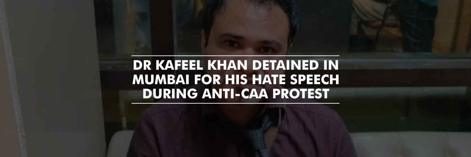 Dr Kafeel Khan detained in Mumbai for his hate speech at AMU during anti-CAA protest