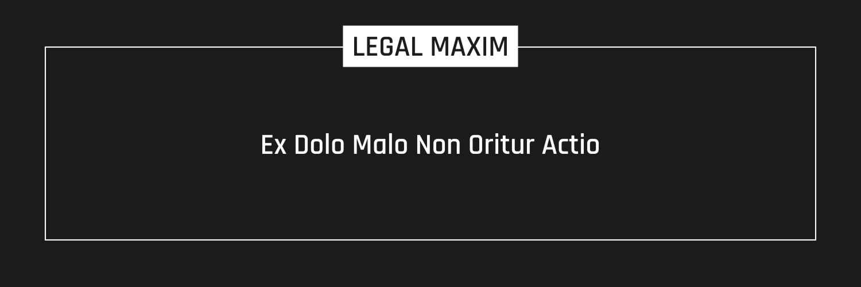 Ex Dolo Malo Non Oritur Actio