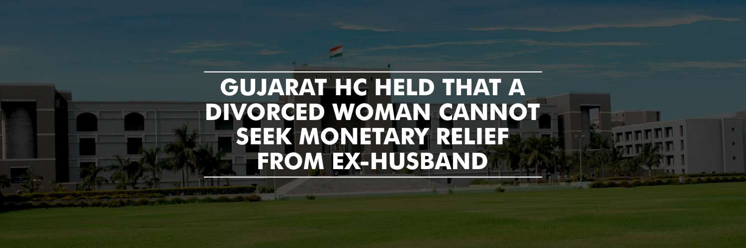 Divorced woman cannot seek monetary relief from ex-husband – Gujarat HC