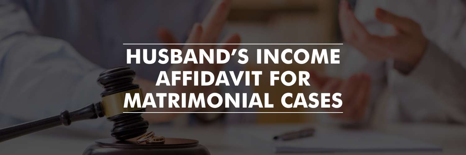 Husband's income Affidavit for Matrimonial Cases