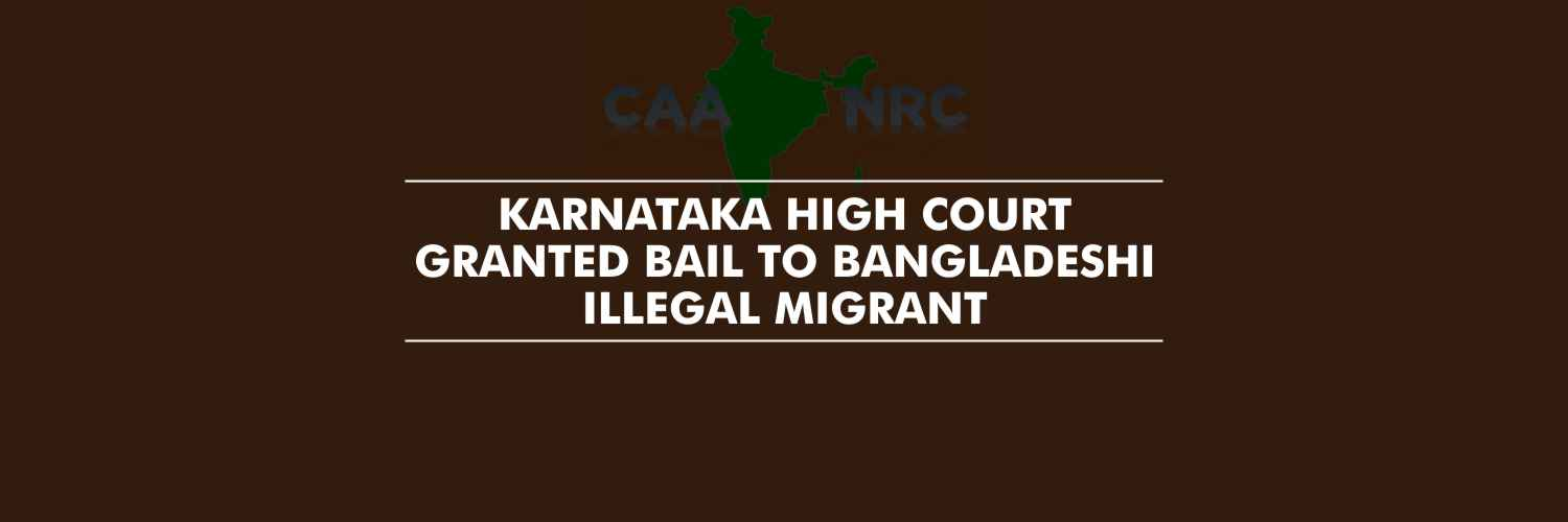 Bail to Bangladeshi Illegal migrant – Karnataka High Court