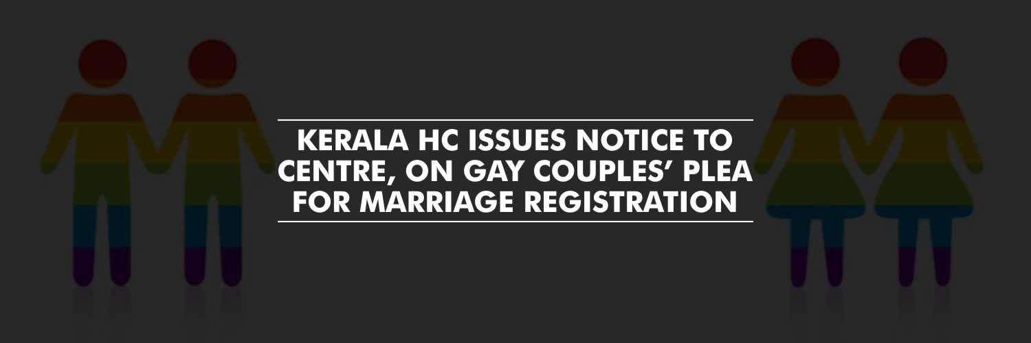 Notice to Center, On Gay Couples' Plea for Marriage Registration – Kerala HC