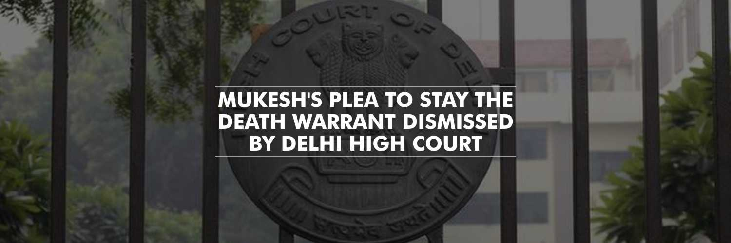 Delhi HC rejected the convict Mukesh's plea to stay his death warrant in Nirbhaya case