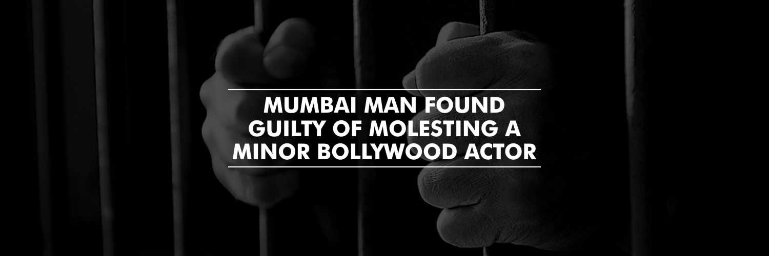 Three Years Rigorous Imprisonment to a man who molested a minor Bollywood actor – Mumbai Court