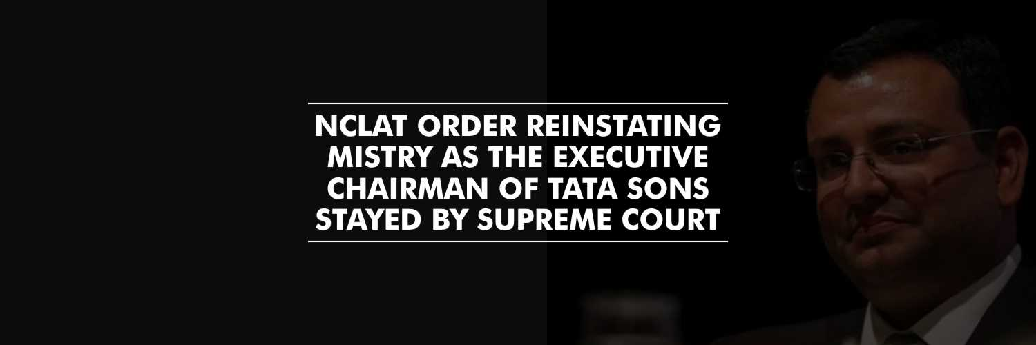 SC Stays NCLAT order reinstating Mistry As the Executive Chairman of Tata Sons