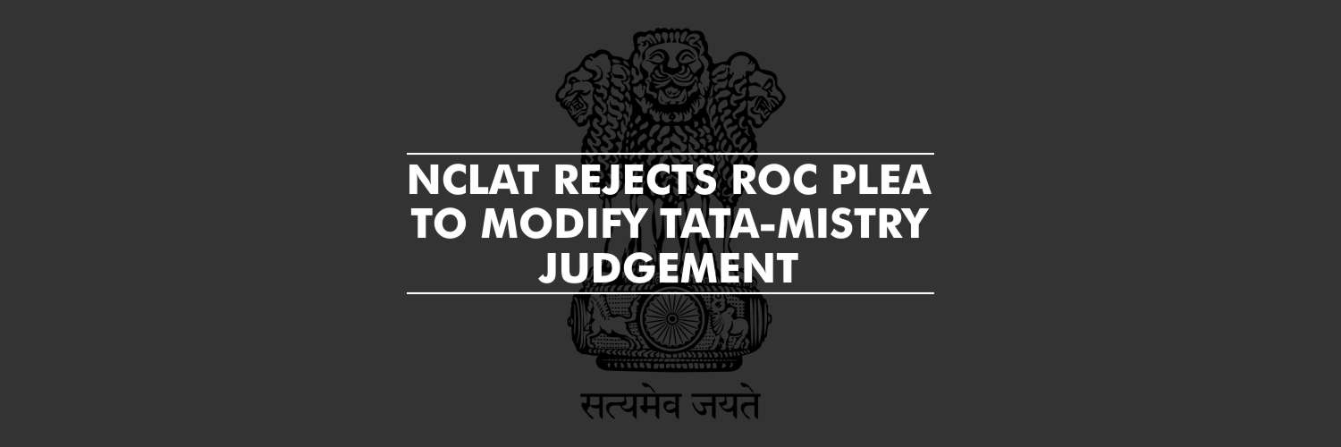 NCLAT dismisses RoC plea to modify Tata-Mistry judgement
