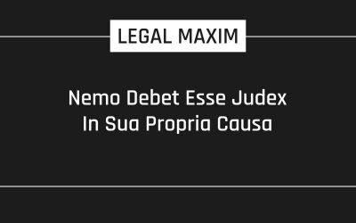 Nemo Debet Esse Judex In Sua Propria Causa
