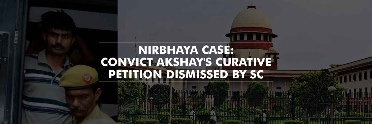 SC dismissed Akshay's curative petition – Nirbhaya case