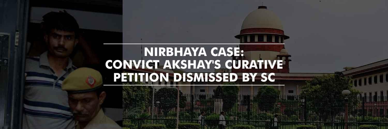 SC dismissed Akshay's curative petition – Nirbhaya case