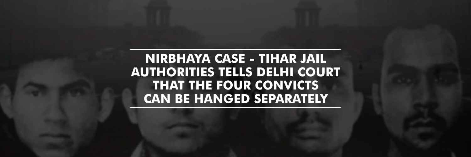 'Four Convicts Can Be Hanged Separately' Tihar jail authorities to Delhi court – Nirbhaya Case