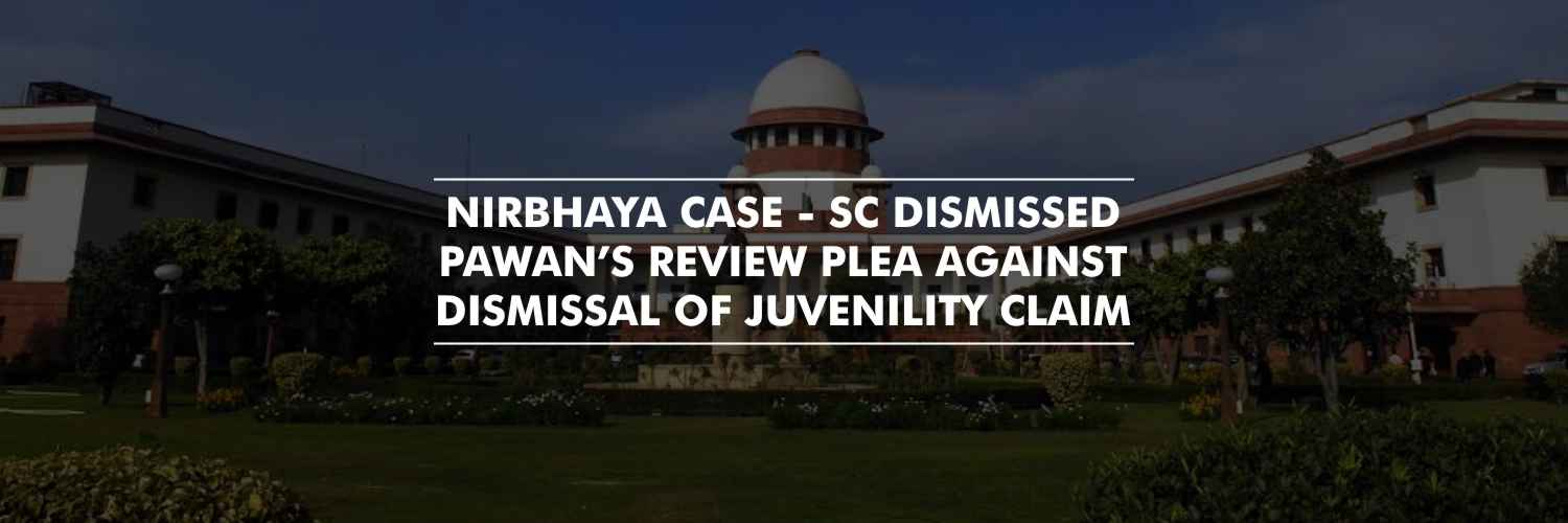 Supreme Court dismissed Pawan's Review plea Against Rejection of Juvenility Claim