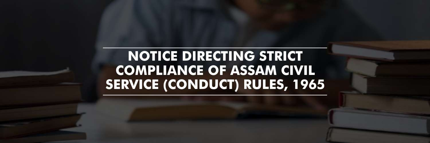 Notice to ensure strict compliance of Assam Civil Service (conduct) Rules, 1965