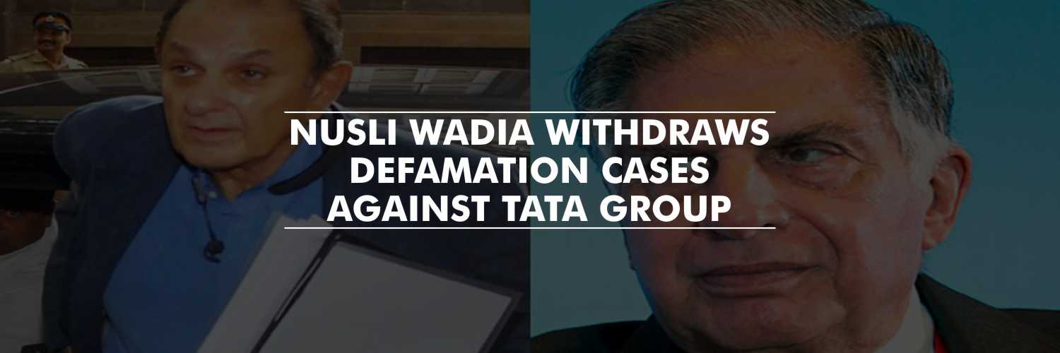 Nusli Wadia withdraws all the defamation cases against Tata Group
