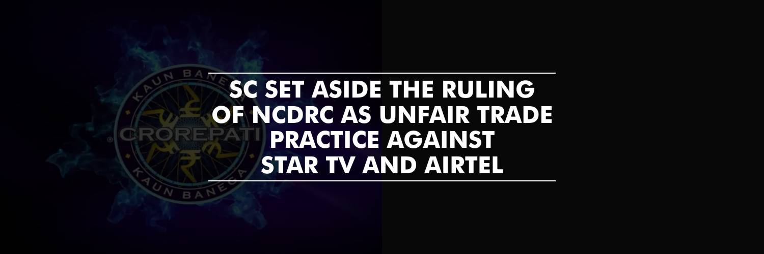 NCDRC's ruling of unfair trade practice against Star TV and Airtel was set aside by SC