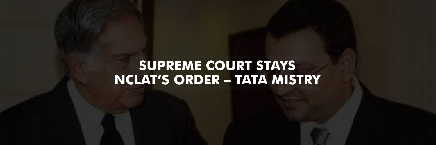 Supreme Court puts a stay on the NCLAT's order – Tata Mistry