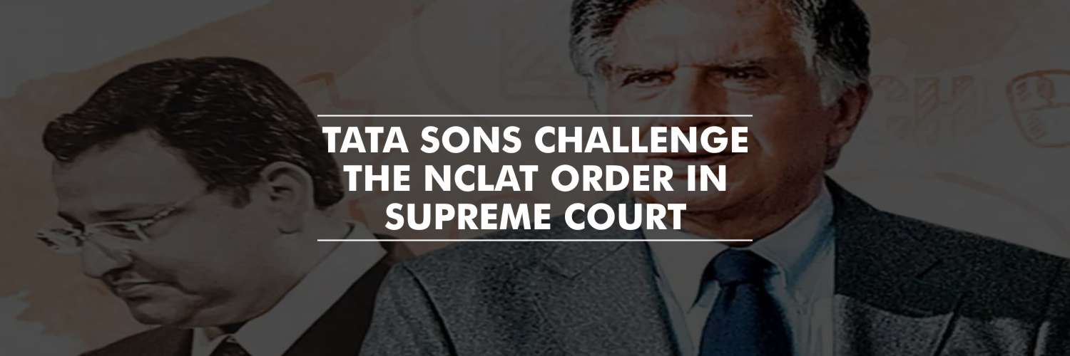 Tata Sons Challenge the NCLAT Order in Supreme Court Which Reinstated Cyrus Mistry As Chairman