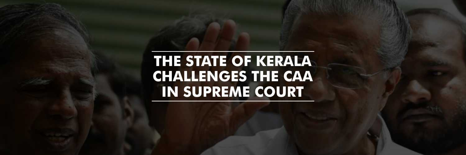 Kerala Becomes the first state to challenge the CAA in SC