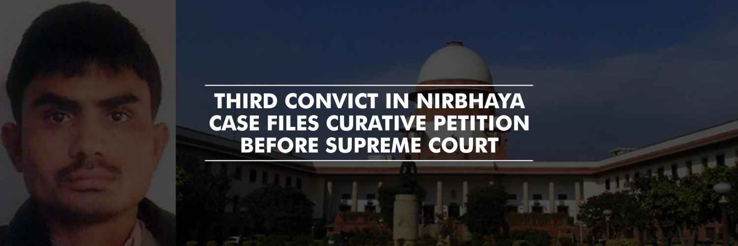 Third convict in Nirbhaya Case files curative petition before SC