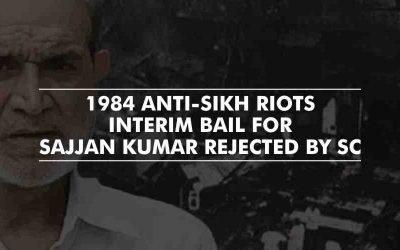 Sajjan Kumar's Plea for Interim Bail dismissed by the apex court – 1984 Anti-Sikh Riots