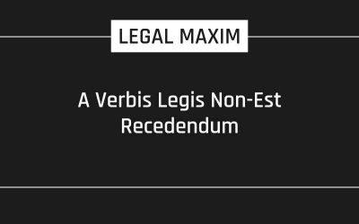 A Verbis Legis Non-Est Recedendum