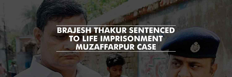 Brajesh Thakur sentenced to life imprisonment – Muzaffarpur shelter home case