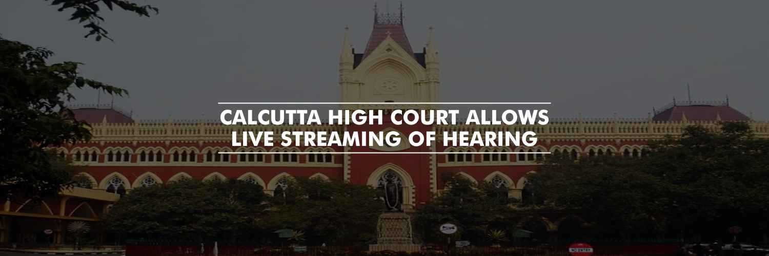 Calcutta High Court allows live streaming of hearing