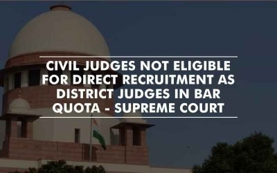 Civil judges not eligible for direct recruitment as District Judges in bar quota – SC