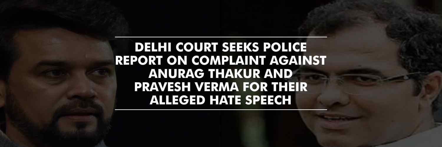 Delhi Court Seeks Police Report on Complaint Against Anurag Thakur and Pravesh Verma for Their Alleged Hate Speech