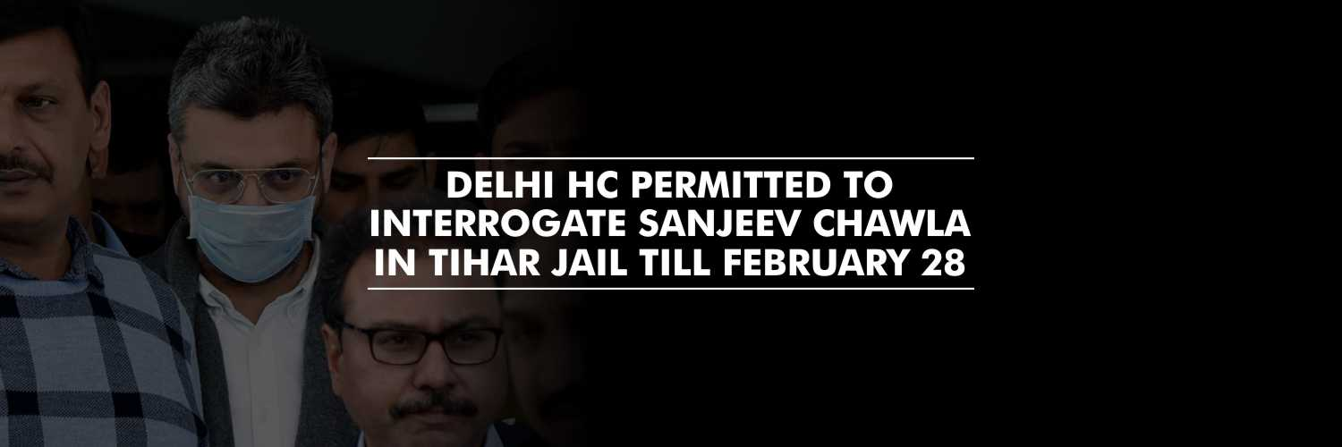 Sanjeev Chawla To Be Interrogated in Tihar jail till February 28