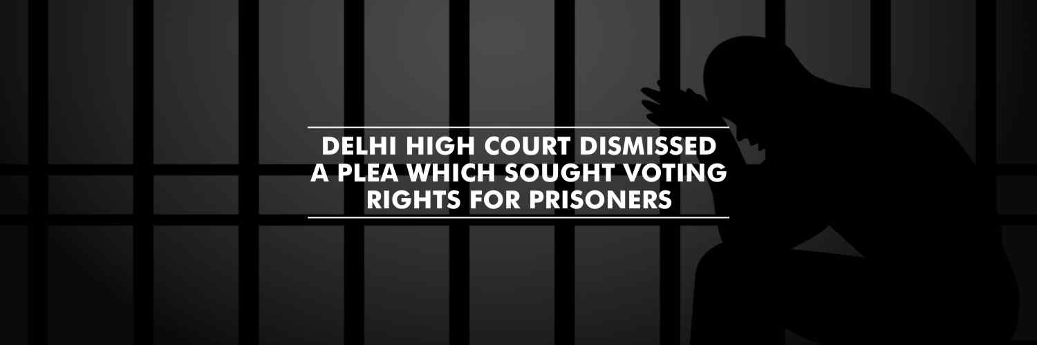 Plea seeking voting rights for prisoners dismissed by Delhi High Court