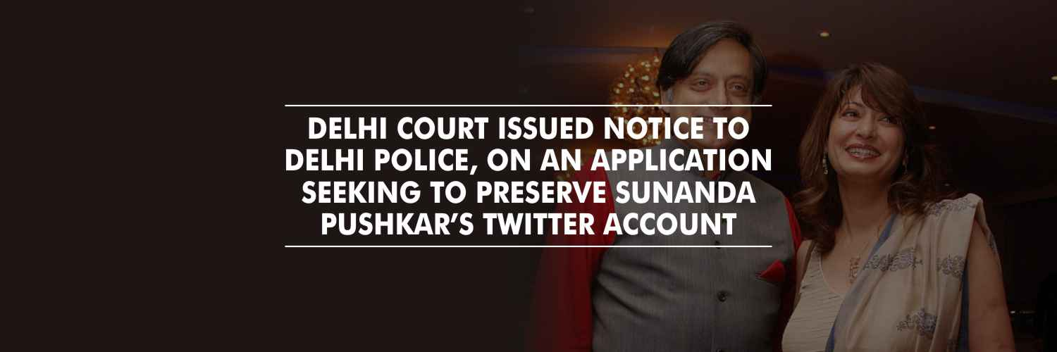 Notice to Delhi police on an application seeking to preserve Sunanda Pushkar's Twitter account
