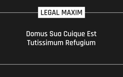 Domus Sua Cuique Est Tutissimum Refugium