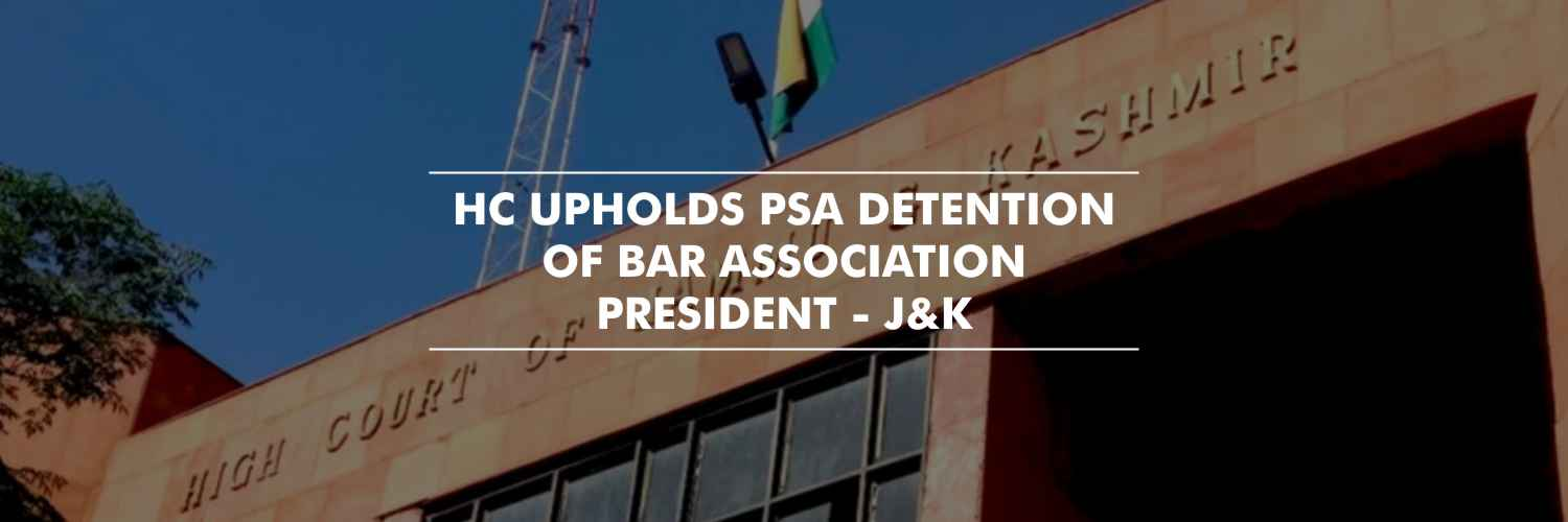 J&K HC Upholds PSA Detention of Bar Association President