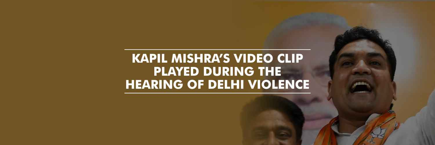 Delhi High Court plays Kapil Mishra's video clip during hearing on Delhi Violence