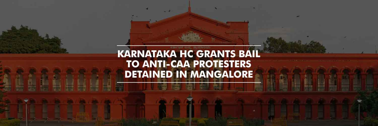 Karnataka HC grants bail to anti-CAA protesters detained in Mangalore