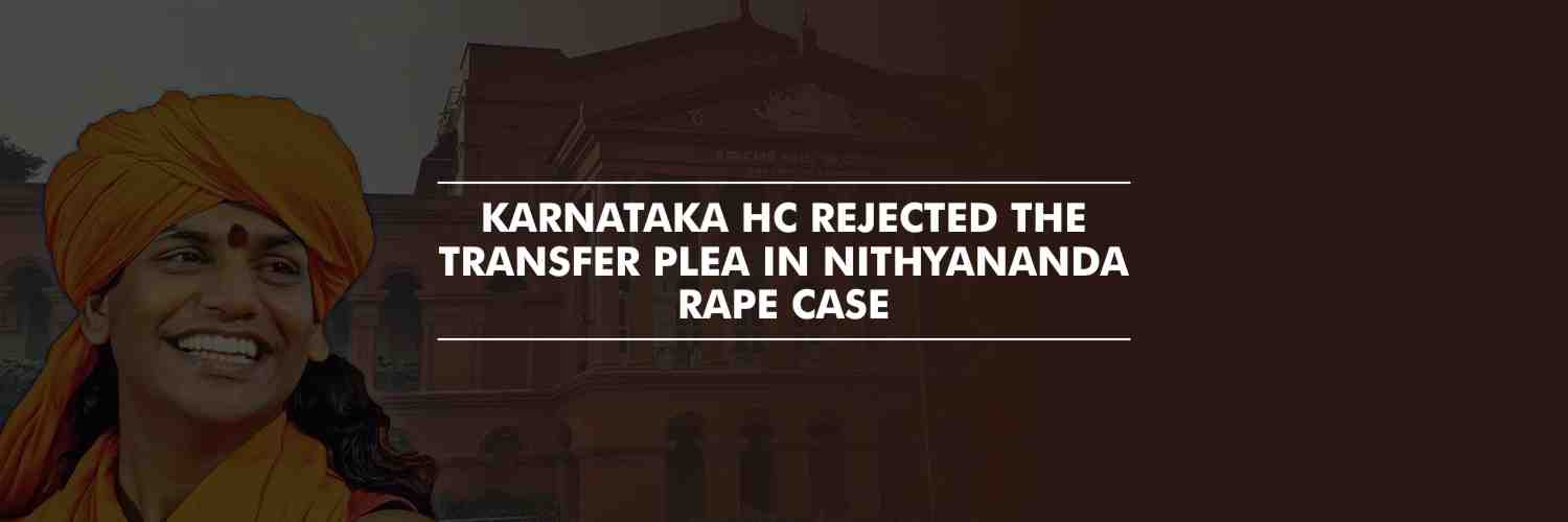 Karnataka High Court rejected the transfer plea in Nithyananda rape case