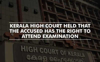 Accused has the right to attend examination – Kerala High Court